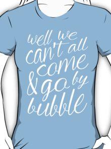 Come & Go By Bubble T-Shirt