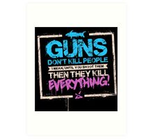 Guns Don't Kill People Art Print