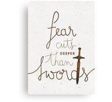 Fear cuts deeper than swords Canvas Print