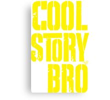COOL STORY BRO by Tai's Tees Canvas Print