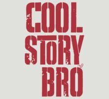 COOL STORY BRO by Tai's Tees by TAIs TEEs