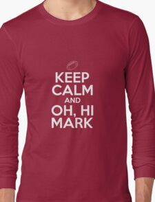 Keep Calm and Oh, Hi Mark Long Sleeve T-Shirt