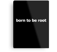 born to be root Metal Print