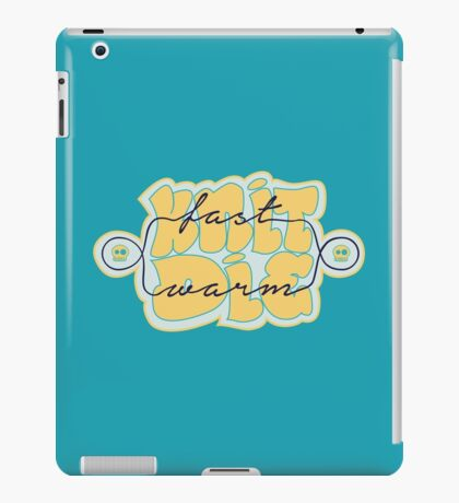 Knit Fast - Die Warm iPad Case/Skin