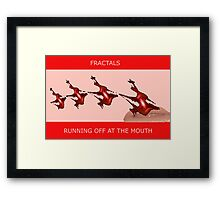 FRACTALS - RUNNING OFF AT THE MOUTH Framed Print