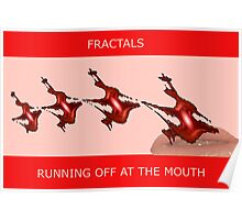 FRACTALS - RUNNING OFF AT THE MOUTH Poster