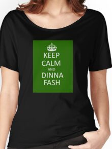 Keep Calm and Dinna Fash Women's Relaxed Fit T-Shirt
