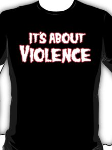 It's About Violence T-Shirt