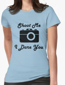 Shoot Me, I Dare You Womens Fitted T-Shirt