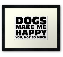 DOGS MAKE ME HAPPY Framed Print
