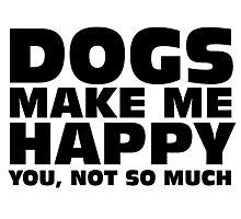 DOGS MAKE ME HAPPY Photographic Print