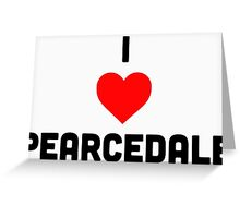 I ❤️ PEARCEDALE stacked Greeting Card