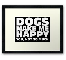 DOGS MAKE ME HAPPY Framed Print