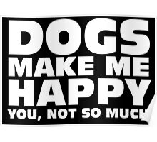 DOGS MAKE ME HAPPY Poster