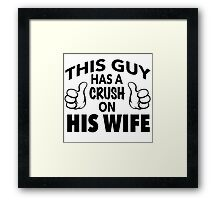 Funny 'This Guy Has a Crush On His Wife' T-Shirt and accessories Framed Print