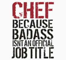 Cool 'Chef because Badass Isn't an Official Job Title' Tshirt, Accessories and Gifts T-Shirt