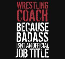 Humorous 'Wrestling Coach because Badass Isn't an Official Job Title' Tshirt, Accessories and Gifts by Albany Retro