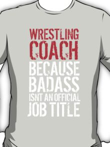 Humorous 'Wrestling Coach because Badass Isn't an Official Job Title' Tshirt, Accessories and Gifts T-Shirt
