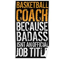 Hilarious 'Basketball Coach because Badass Isn't an Official Job Title' Tshirt, Accessories and Gifts Poster