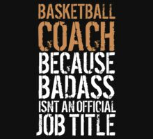 Hilarious 'Basketball Coach because Badass Isn't an Official Job Title' Tshirt, Accessories and Gifts by Albany Retro