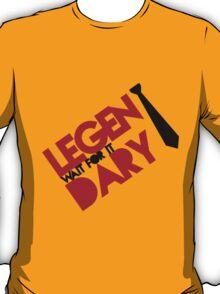 Legen(wait for it)dary T-Shirt