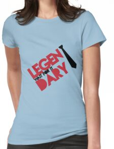 Legen(wait for it)dary Womens Fitted T-Shirt