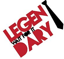 Legen(wait for it)dary Photographic Print