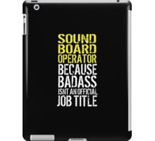 Excellent 'Sound Board Operator because Badass Isn't an Official Job Title' Tshirt, Accessories and Gifts iPad Case/Skin