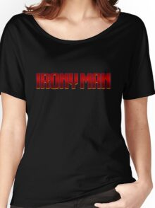 Irony Man Women's Relaxed Fit T-Shirt