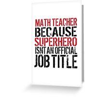 Funny 'Math Teacher Because Superhero Isn't an official Job Title' T-Shirt Greeting Card