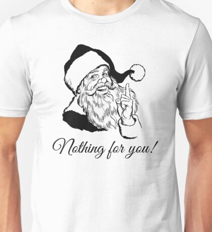 Santa says Nothing for you! Unisex T-Shirt