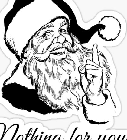 Santa says Nothing for you! Sticker