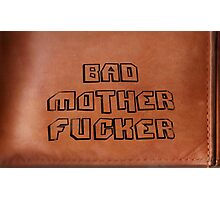 Bad Mother Fucker Photographic Print