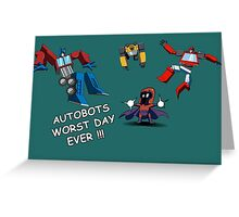 AUTOBOTS WORST DAY EVER !!! Greeting Card
