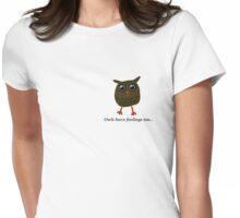 Owls have feelings too... Womens Fitted T-Shirt