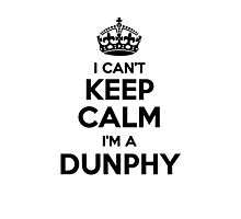 I cant keep calm Im a DUNPHY Photographic Print