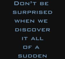 Don't be surprised when we discover it all of a sudden by Dataman