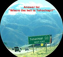 """Answer to: """"Where the hell is Tehachapi?"""" by Dean Warwick"""