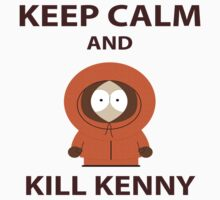 Keep calm and Kill Kenny by nickeybird