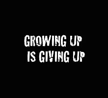Growing Up Is Giving Up by sorryforthewait