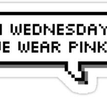 On Wednesdays we wear pink! Sticker