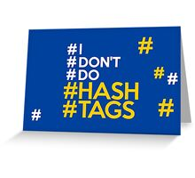 #I #don't #do #hashtags Greeting Card