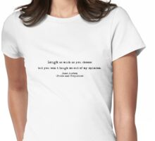"""Laugh as much as you choose, but you won't laugh me out of my opinion."" Jane Austen (Pride and Prejudice) Womens Fitted T-Shirt"