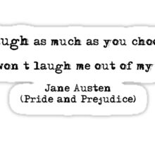 """Laugh as much as you choose, but you won't laugh me out of my opinion."" Jane Austen (Pride and Prejudice) Sticker"