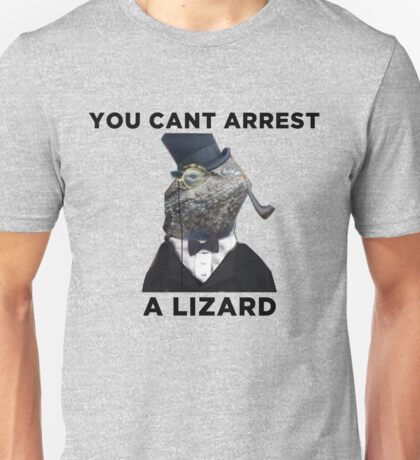 You Cant Arrest A Lizard  Unisex T-Shirt
