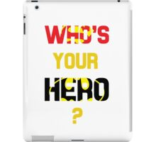Who's your hero? iPad Case/Skin