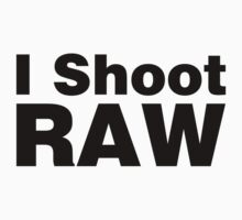 I Shoot RAW by ilovedesign