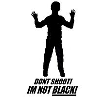 DON'T SHOOT  I'M NOT BLACK Photographic Print
