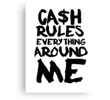 CASH RULES EVERYTHING AROUND ME Canvas Print