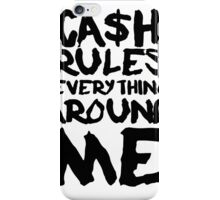 CASH RULES EVERYTHING AROUND ME iPhone Case/Skin